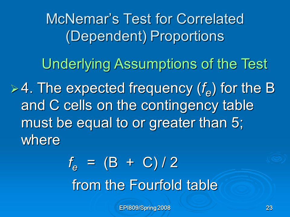 EPI809/Spring 200822 McNemars Test for Correlated (Dependent) Proportions 1.