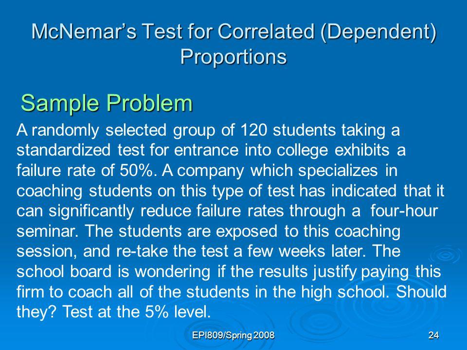 EPI809/Spring 200823 McNemars Test for Correlated (Dependent) Proportions 4.