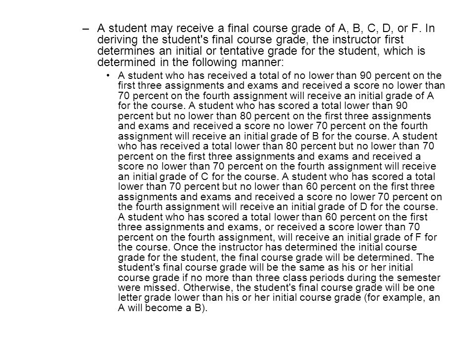 –A student may receive a final course grade of A, B, C, D, or F. In deriving the student's final course grade, the instructor first determines an init