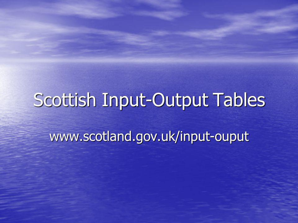 Scottish Input-Output Tables www.scotland.gov.uk/input-ouput