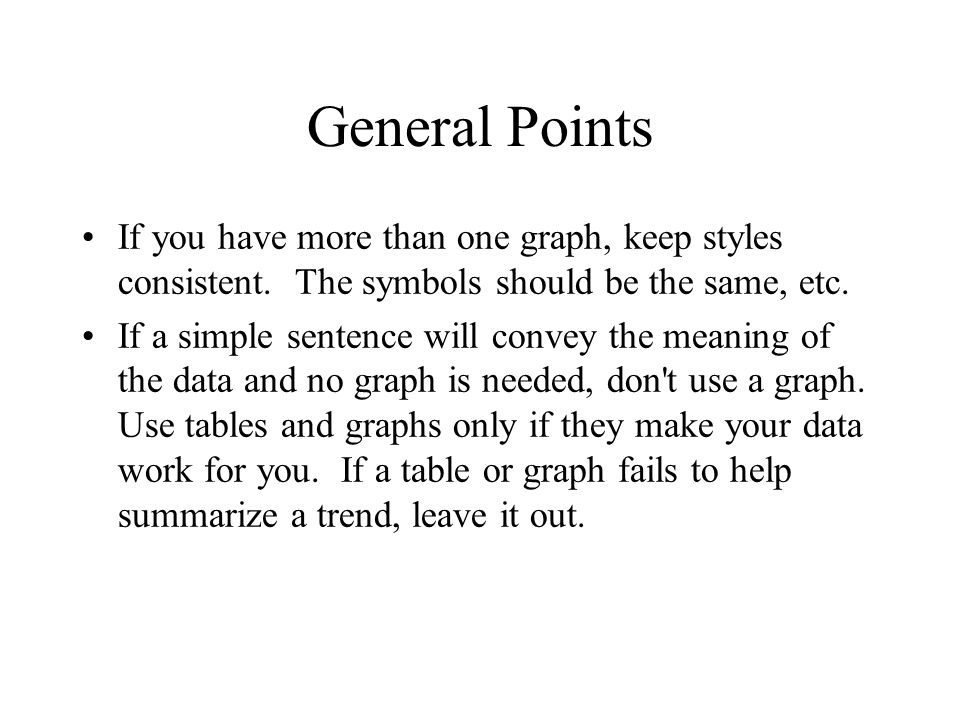General Points If you have more than one graph, keep styles consistent.