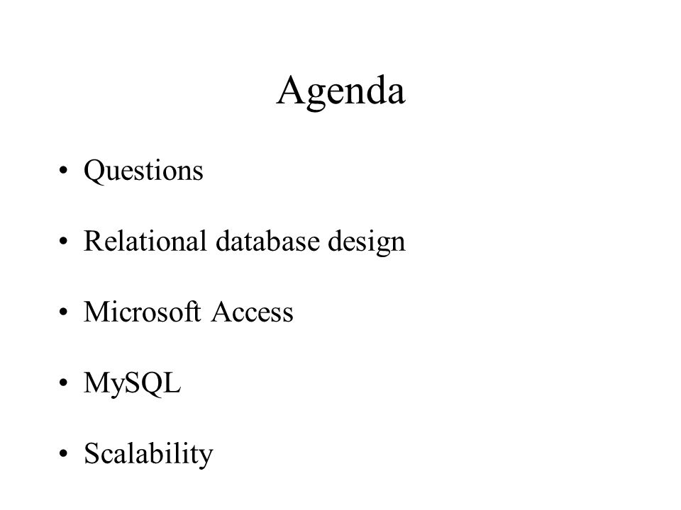 Agenda Questions Relational database design Microsoft Access MySQL Scalability