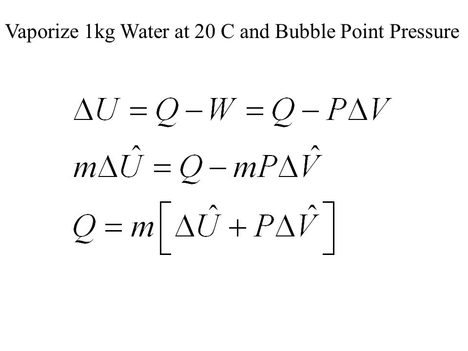 Vaporize 1kg Water at 20 C and Bubble Point Pressure