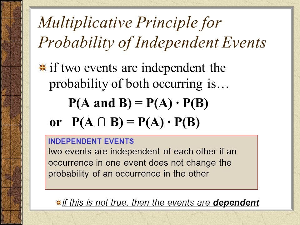 Multiplicative Principle for Probability of Independent Events if two events are independent the probability of both occurring is… P(A and B) = P(A) ·