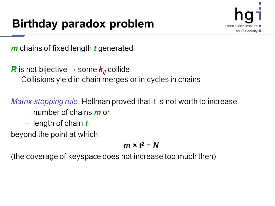 Birthday paradox problem m chains of fixed length t generated R is not bijective some k ij collide. Collisions yield in chain merges or in cycles in c