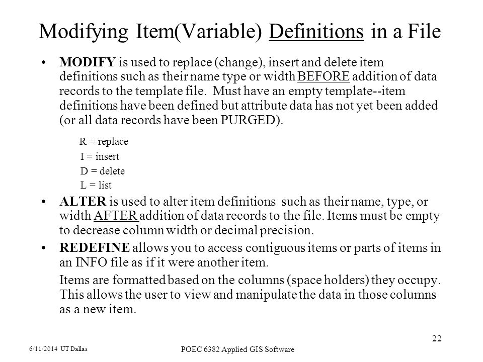 6/11/2014 UT Dallas POEC 6382 Applied GIS Software 22 Modifying Item(Variable) Definitions in a File MODIFY is used to replace (change), insert and de