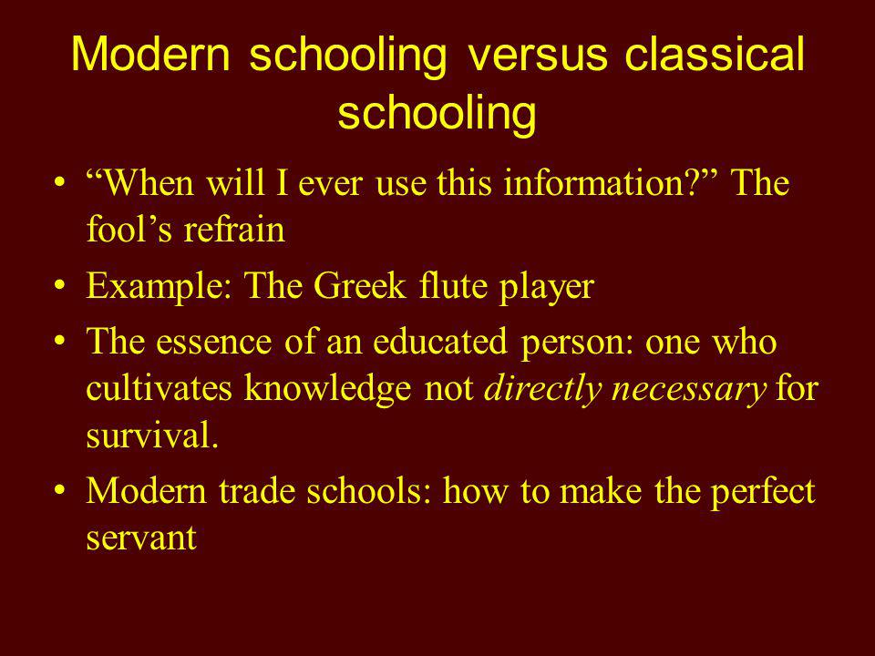 Modern schooling versus classical schooling When will I ever use this information.