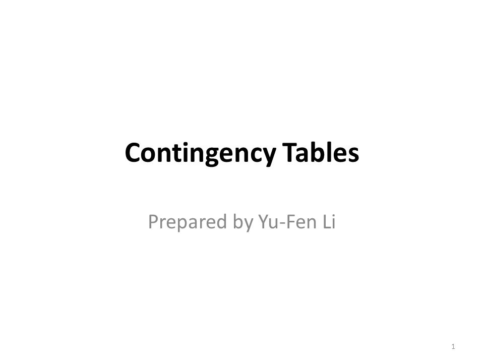 Contingency Tables Prepared by Yu-Fen Li 1