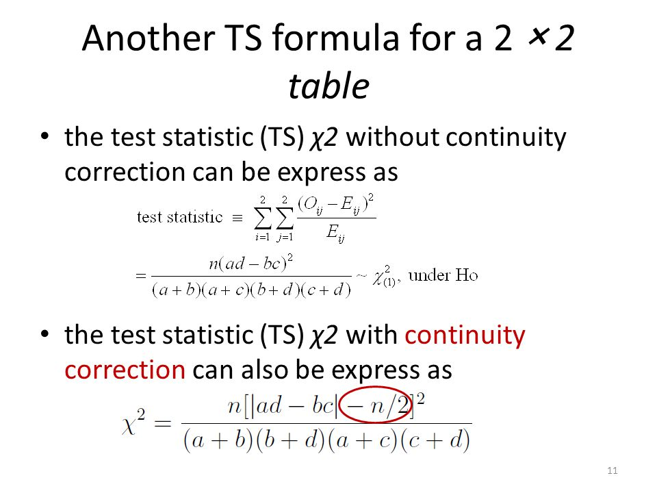Another TS formula for a 2 × 2 table the test statistic (TS) χ2 without continuity correction can be express as the test statistic (TS) χ2 with contin