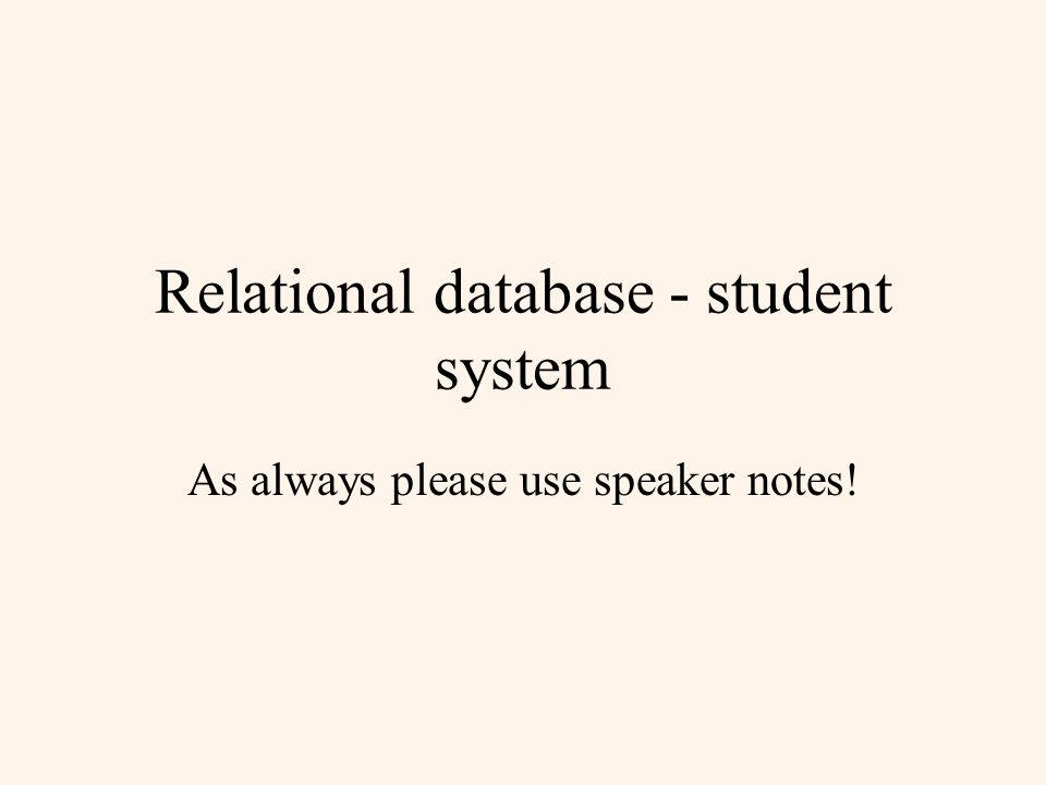 Relational database - student system As always please use speaker notes!