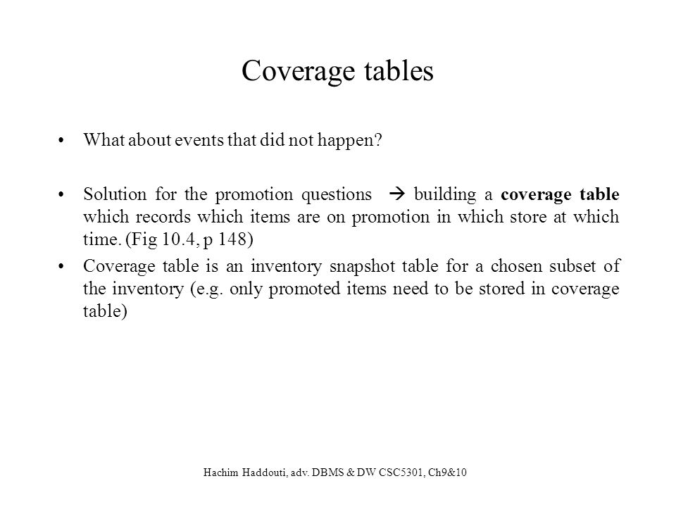 Hachim Haddouti, adv. DBMS & DW CSC5301, Ch9&10 Coverage tables What about events that did not happen? Solution for the promotion questions building a