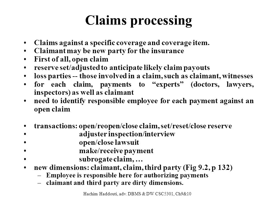 Hachim Haddouti, adv. DBMS & DW CSC5301, Ch9&10 Claims processing Claims against a specific coverage and coverage item. Claimant may be new party for