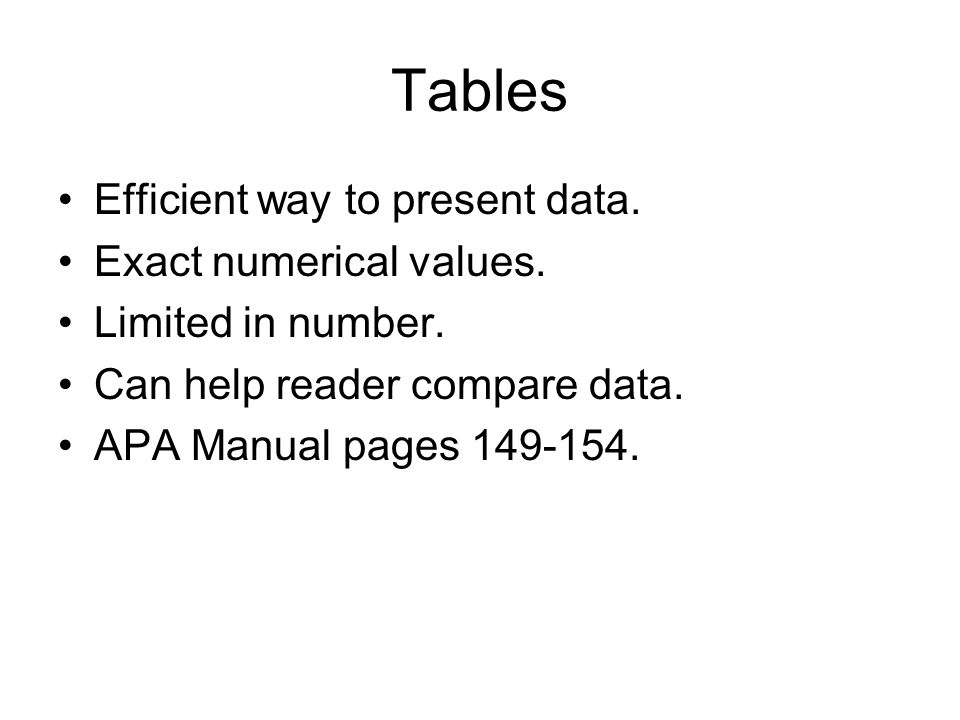 Tables Efficient way to present data. Exact numerical values.