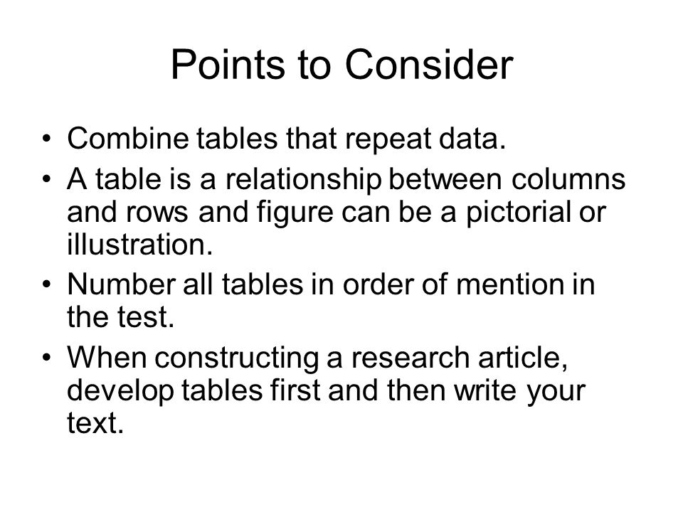 Points to Consider Combine tables that repeat data.