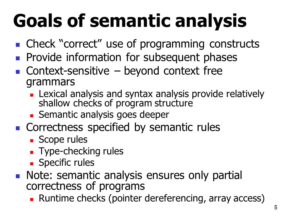 6 Example of semantic rules A variable must be declared before used A variable should not be declared multiple times A variable should be initialized before used Non-void method should contain return statement along all execution paths break / continue statements allowed only in loops this keyword cannot be used in static method main method should have specific signature … Type rules are important class of semantic rules In an assignment statement, the variable and assigned expression must have the same type In a condition test expression must have boolean type
