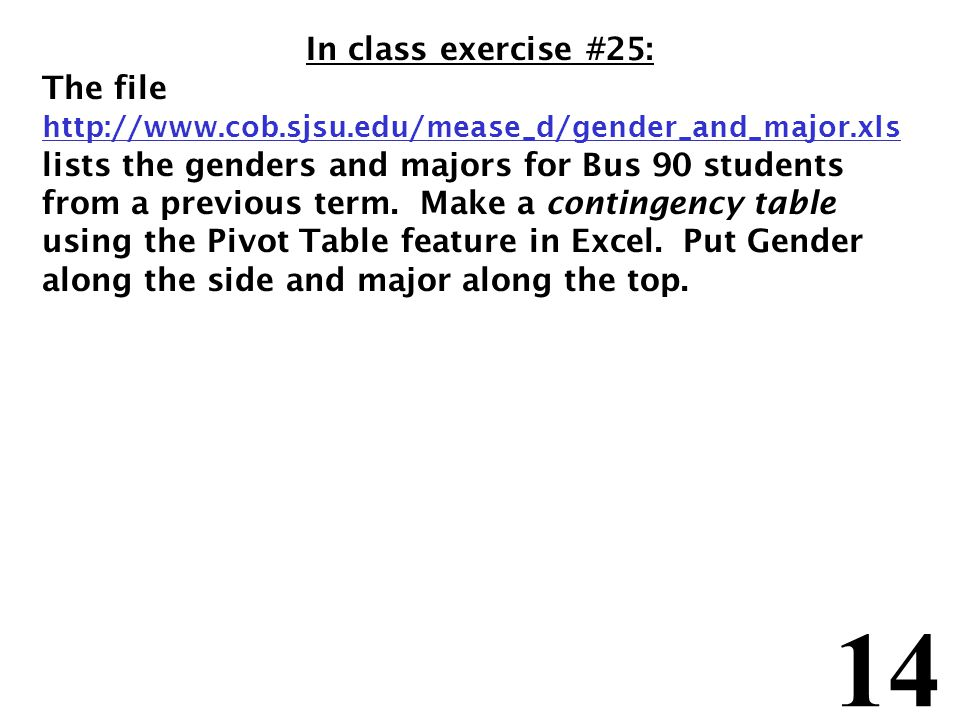 14 In class exercise #25: The file http://www.cob.sjsu.edu/mease_d/gender_and_major.xls lists the genders and majors for Bus 90 students from a previous term.