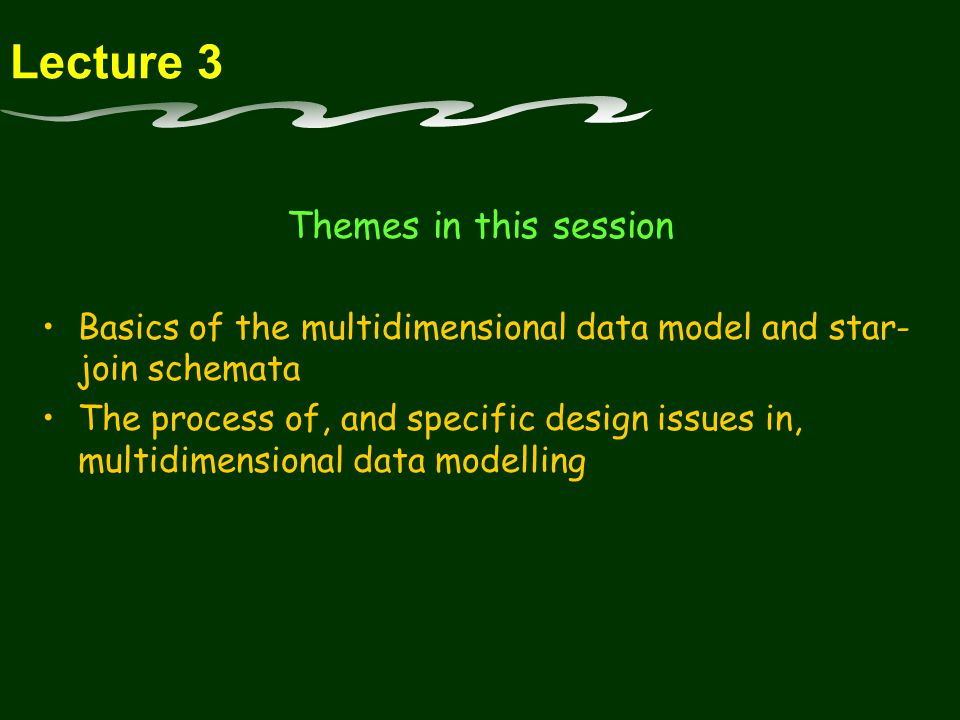 Lecture 3 Themes in this session Basics of the multidimensional data model and star- join schemata The process of, and specific design issues in, multidimensional data modelling