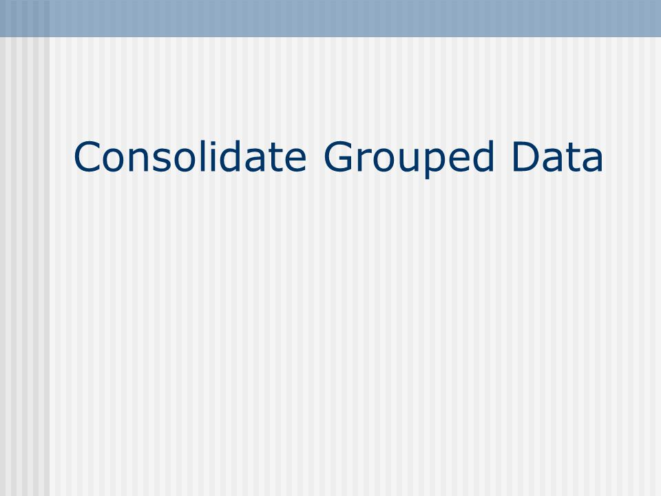 Consolidate Grouped Data