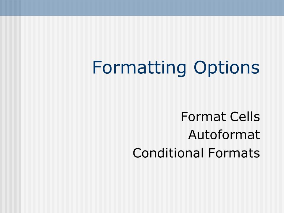 Formatting Options Format Cells Autoformat Conditional Formats