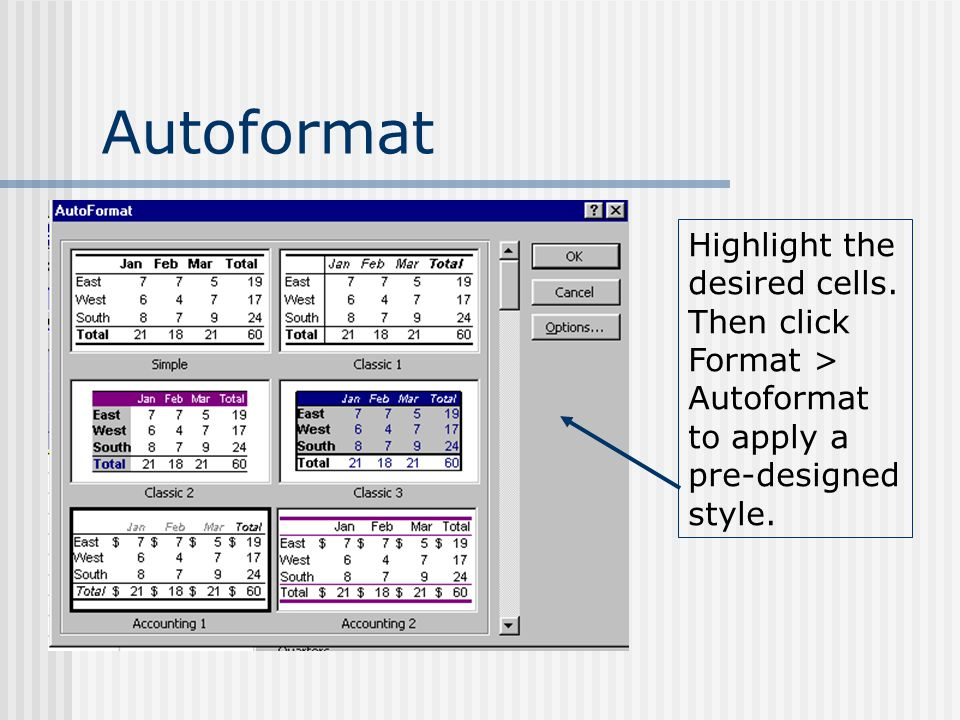 Autoformat Highlight the desired cells. Then click Format > Autoformat to apply a pre-designed style.