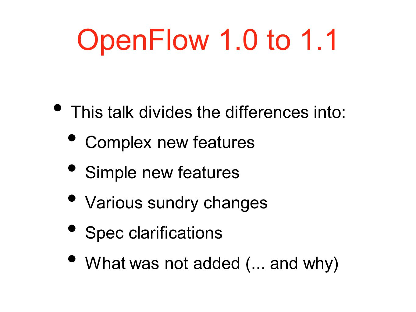 OpenFlow 1.0 to 1.1 This talk divides the differences into: Complex new features Simple new features Various sundry changes Spec clarifications What was not added (...