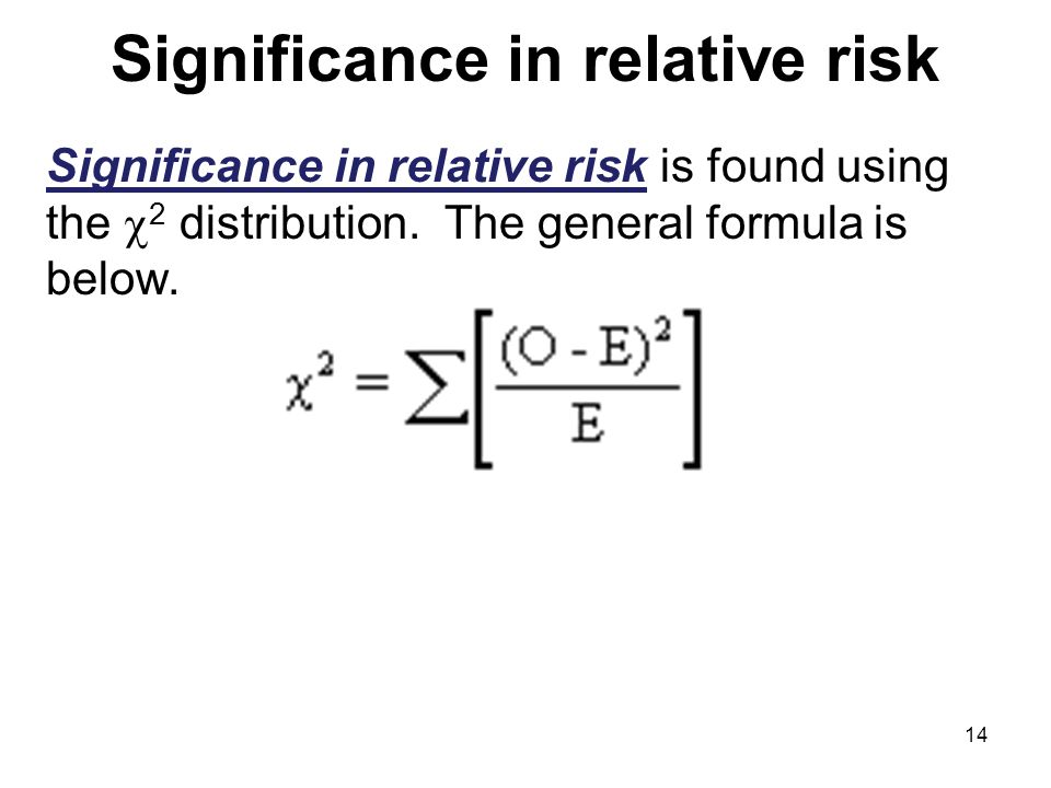 Significance in relative risk Significance in relative risk is found using the 2 distribution.