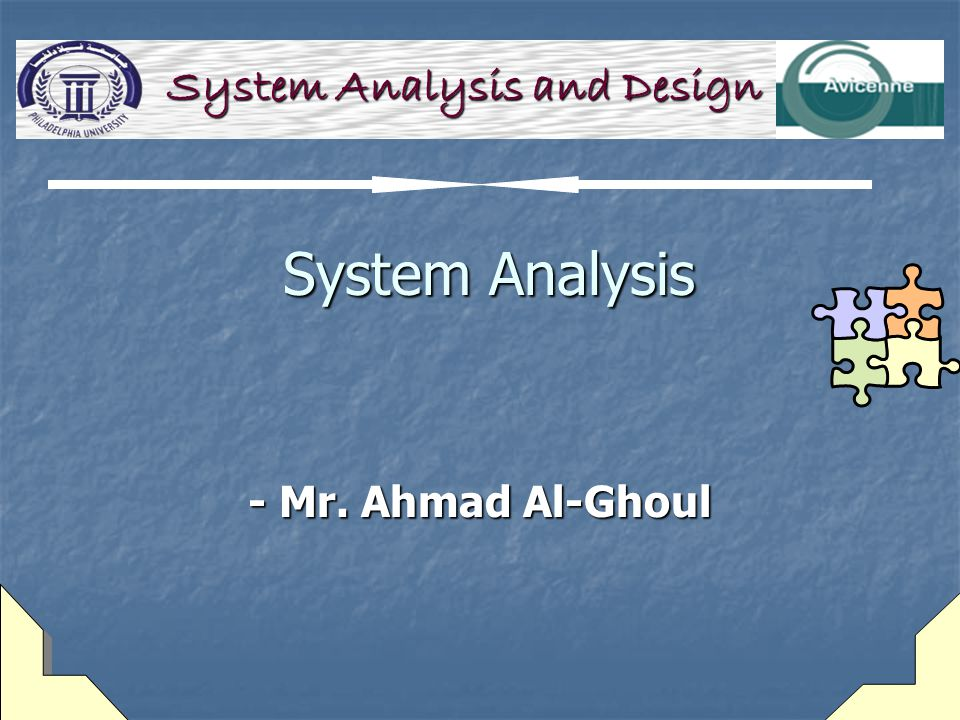 System Analysis System Analysis - Mr. Ahmad Al-Ghoul System Analysis and Design