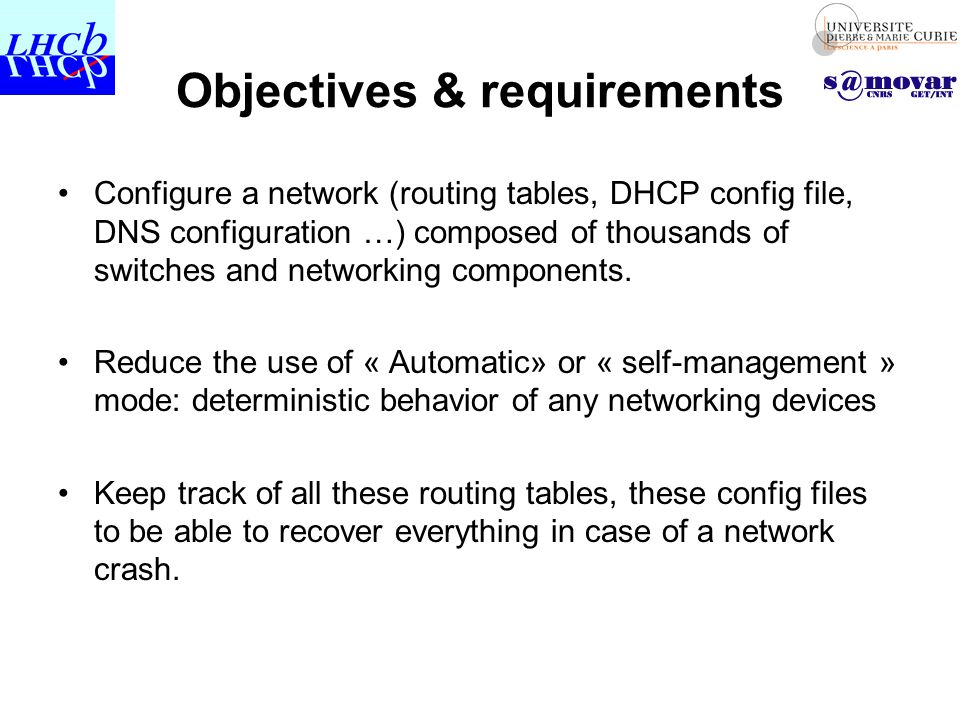 Network configuration use a database Database : good and safe technology to store information about large systems Information stored in the database should be: –Complete to be able to start up the network after a crash –Scalable to support any extension or removals in the network topology –Easy to maintain : (minimize the data inserted by users) Develop packages to load and save information required to configure the network