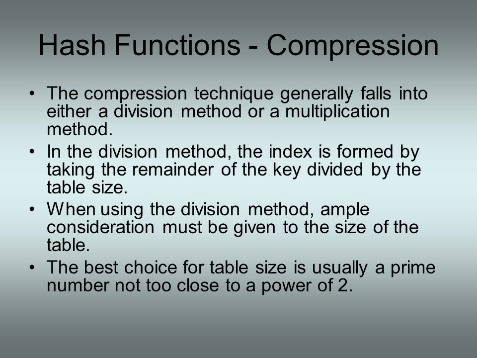 Hash Functions - Compression The compression technique generally falls into either a division method or a multiplication method. In the division metho