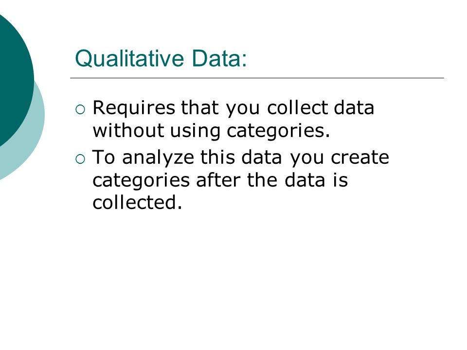 Qualitative Data: Requires that you collect data without using categories.