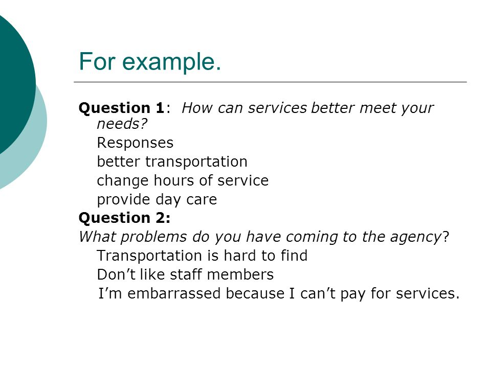 For example. Question 1: How can services better meet your needs.
