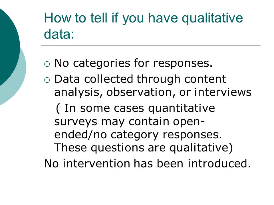 How to tell if you have qualitative data: No categories for responses.