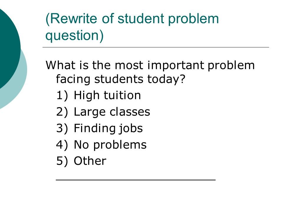 (Rewrite of student problem question) What is the most important problem facing students today.