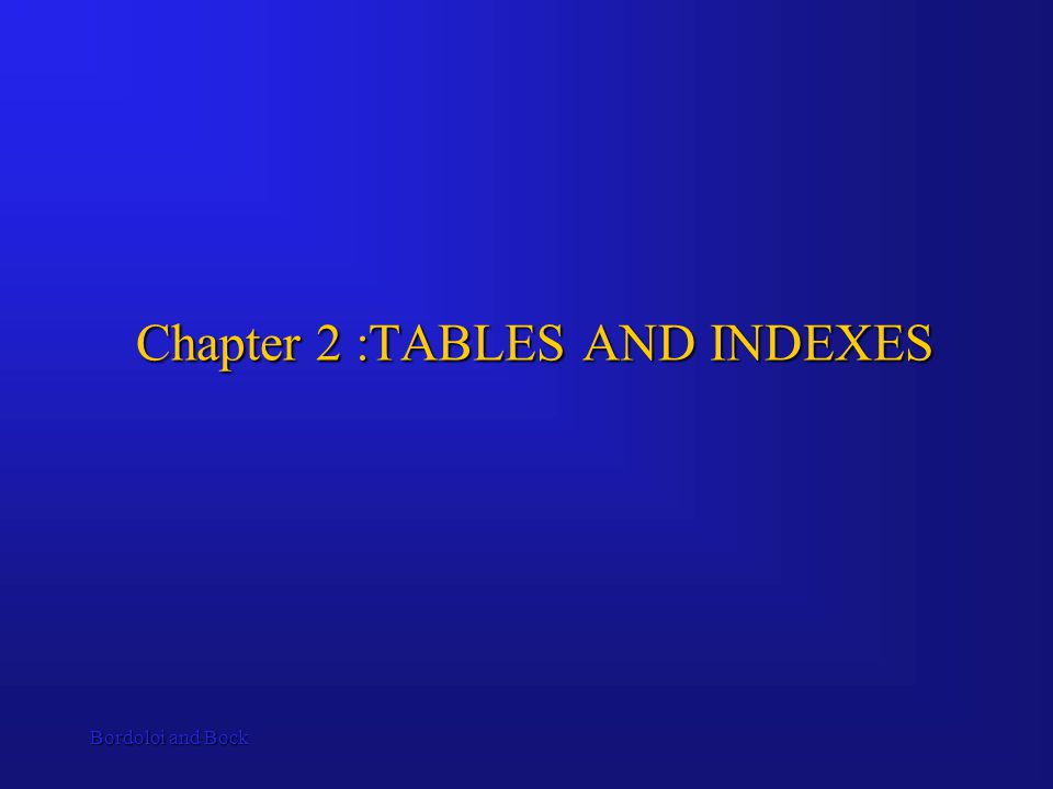 Bordoloi and Bock Chapter 2 :TABLES AND INDEXES