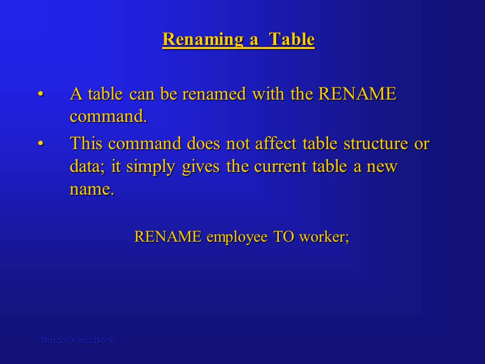 Bordoloi and Bock Renaming a Table A table can be renamed with the RENAME command.A table can be renamed with the RENAME command.