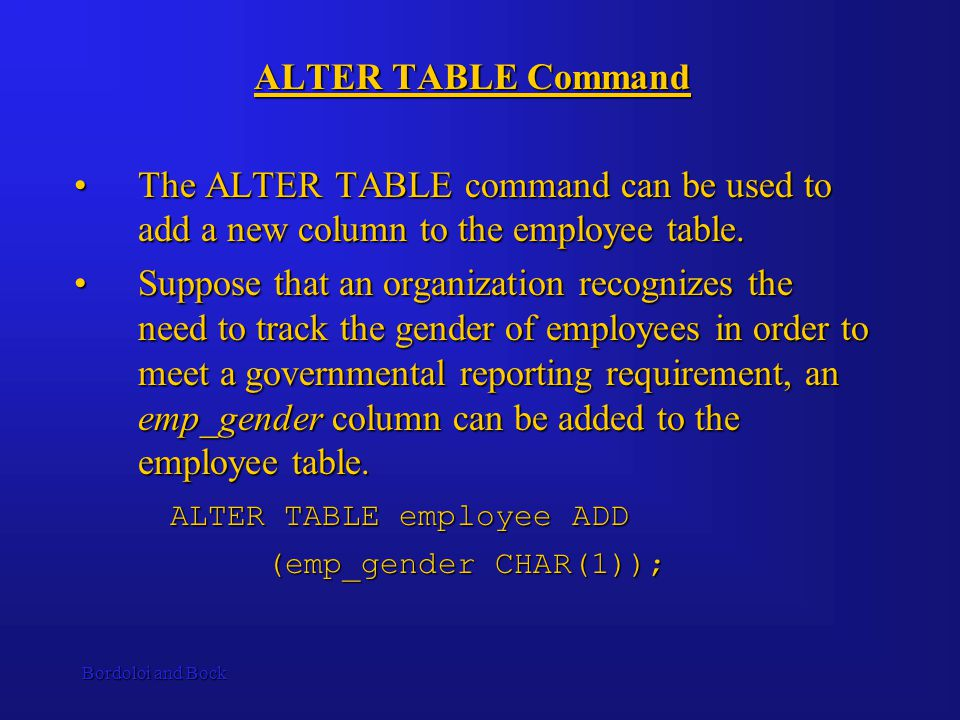 Bordoloi and Bock ALTER TABLE Command The ALTER TABLE command can be used to add a new column to the employee table.The ALTER TABLE command can be used to add a new column to the employee table.