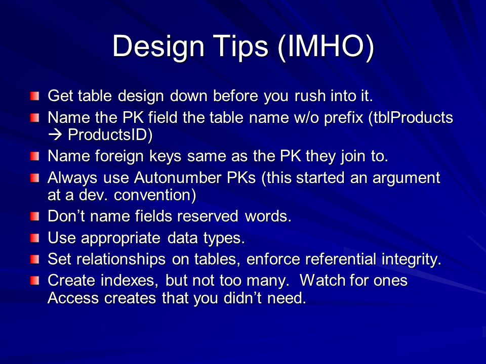 Design Tips (IMHO) Get table design down before you rush into it.
