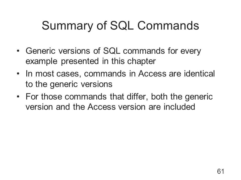 Summary of SQL Commands Generic versions of SQL commands for every example presented in this chapter In most cases, commands in Access are identical t