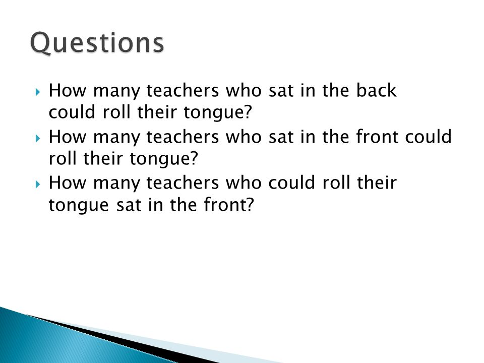 How many teachers who sat in the back could roll their tongue.