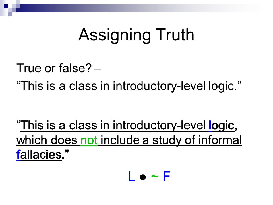 Assigning Truth True or false? – This is a class in introductory-level logic. This is a class in introductory-level logic, which does not include a st