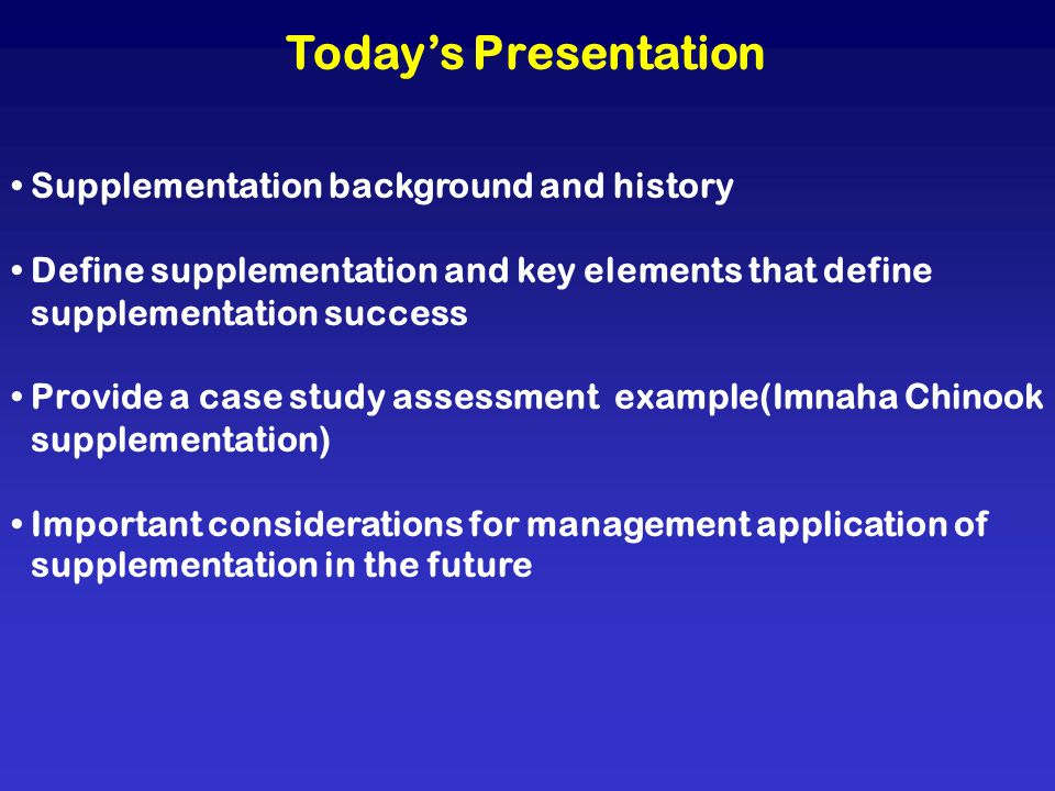 Todays Presentation Supplementation background and history Define supplementation and key elements that define supplementation success Provide a case