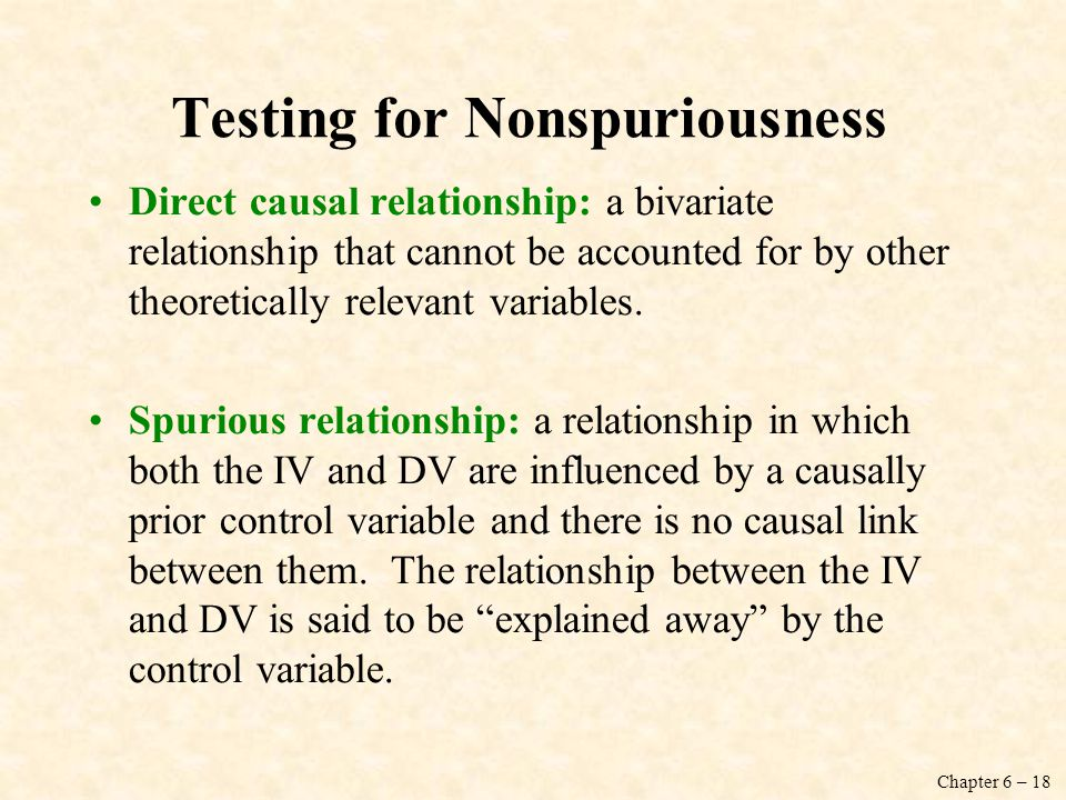 Chapter 6 – 18 Testing for Nonspuriousness Direct causal relationship: a bivariate relationship that cannot be accounted for by other theoretically re