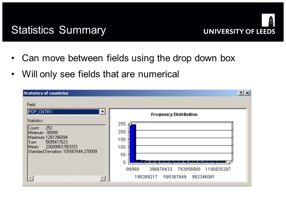 Statistics Summary Can move between fields using the drop down box Will only see fields that are numerical 15