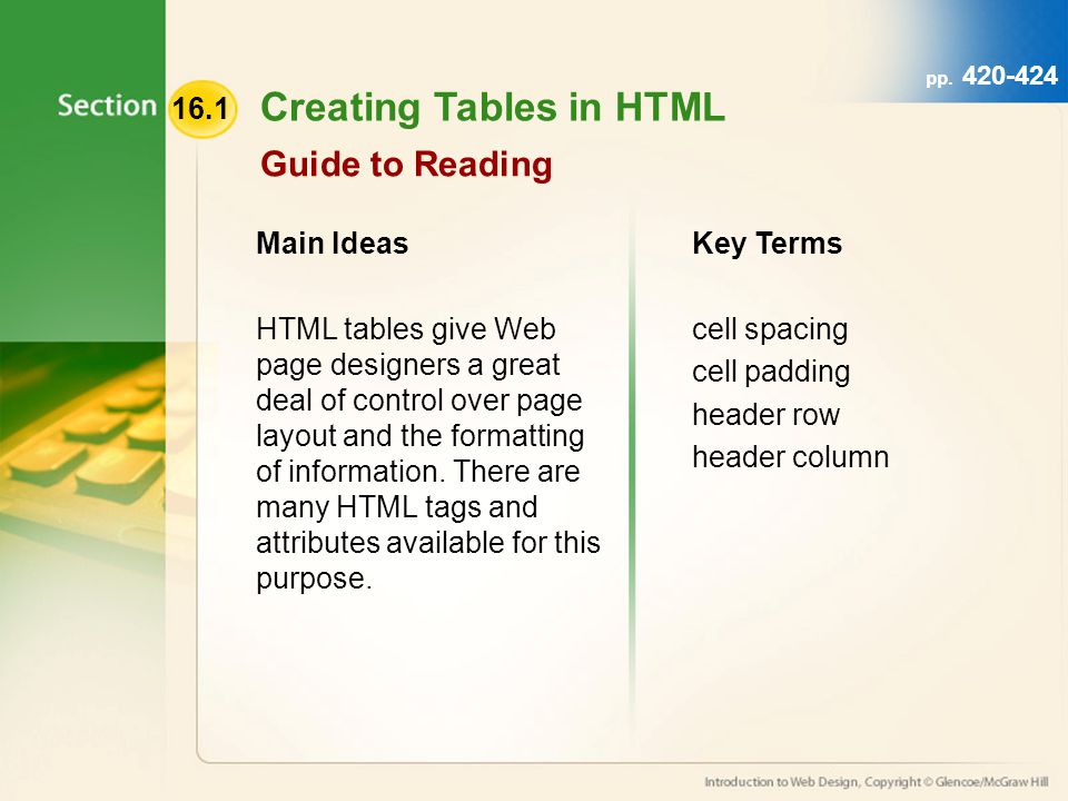 16.1 Creating Tables in HTML Guide to Reading Main Ideas HTML tables give Web page designers a great deal of control over page layout and the formatting of information.