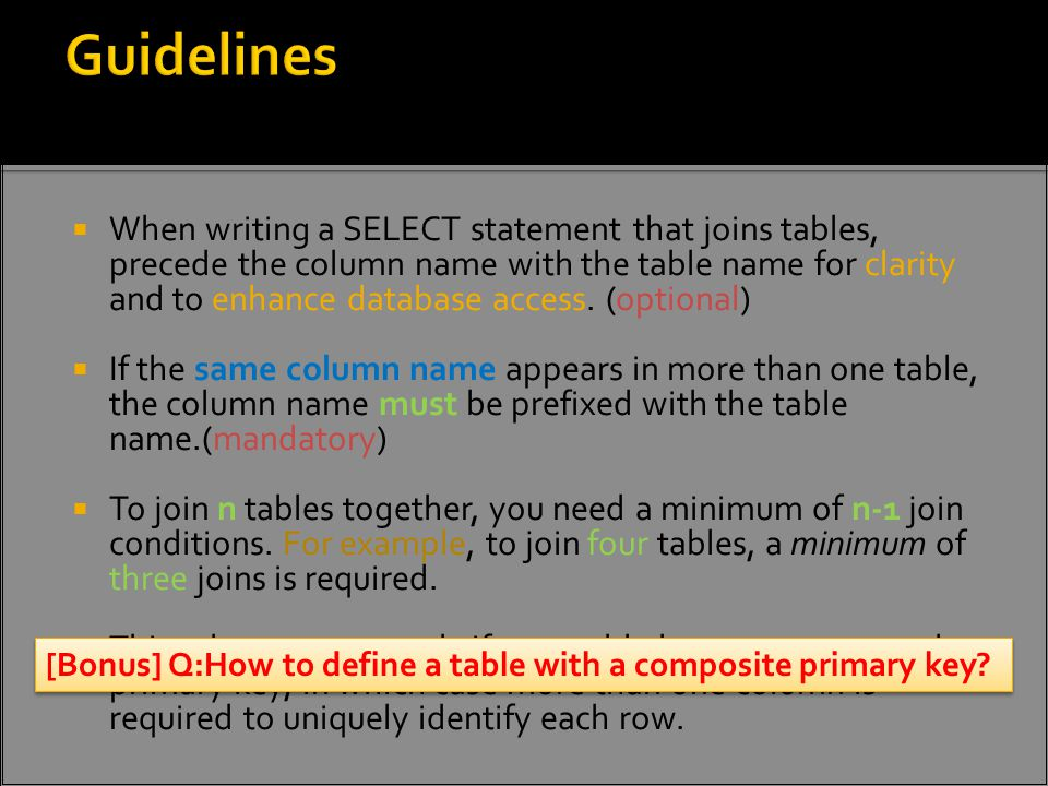 When writing a SELECT statement that joins tables, precede the column name with the table name for clarity and to enhance database access.