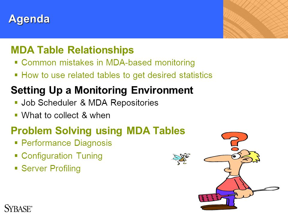 Agenda MDA Table Relationships Common mistakes in MDA-based monitoring How to use related tables to get desired statistics Setting Up a Monitoring Env