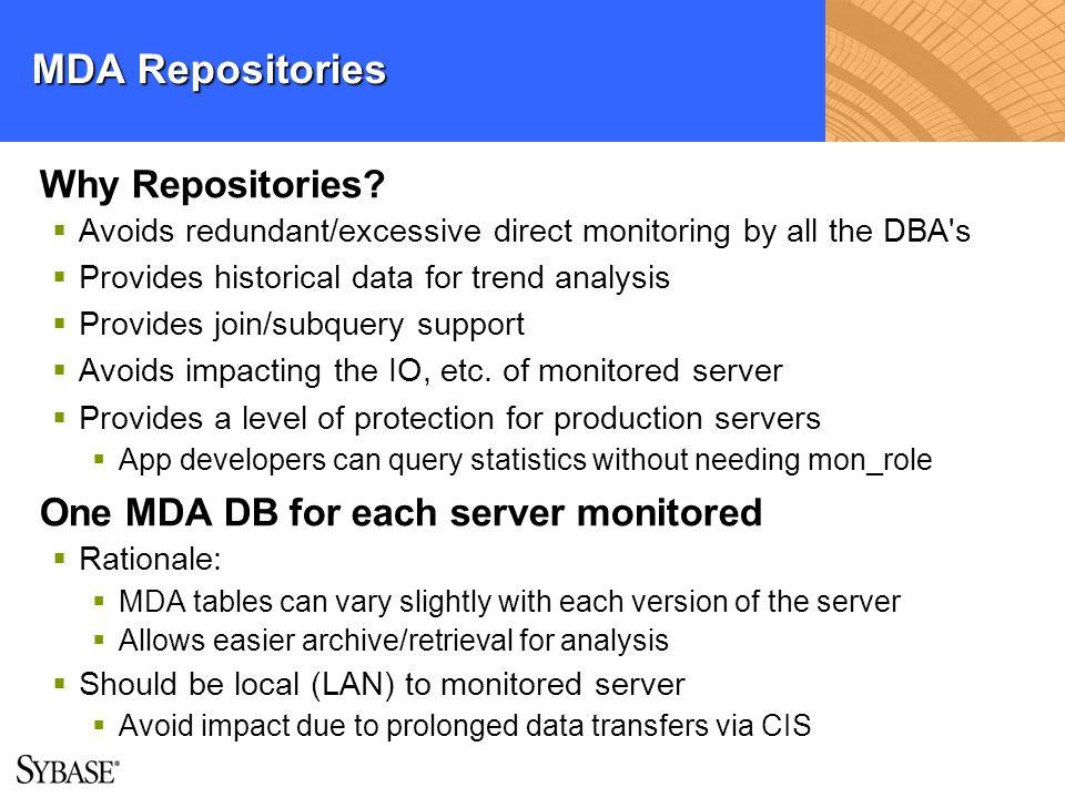 MDA Repositories Why Repositories? Avoids redundant/excessive direct monitoring by all the DBA's Provides historical data for trend analysis Provides