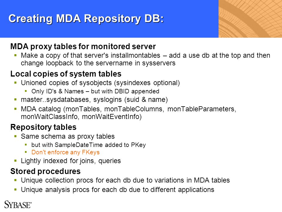 Creating MDA Repository DB: MDA proxy tables for monitored server Make a copy of that server's installmontables – add a use db at the top and then cha