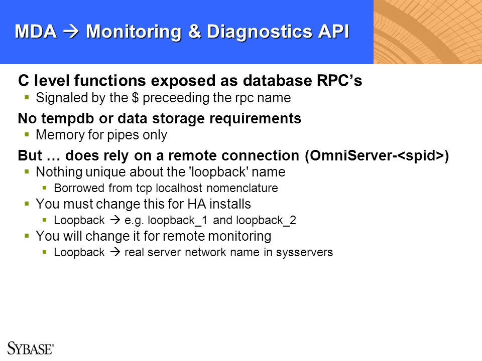 MDA Monitoring & Diagnostics API C level functions exposed as database RPCs Signaled by the $ preceeding the rpc name No tempdb or data storage requir