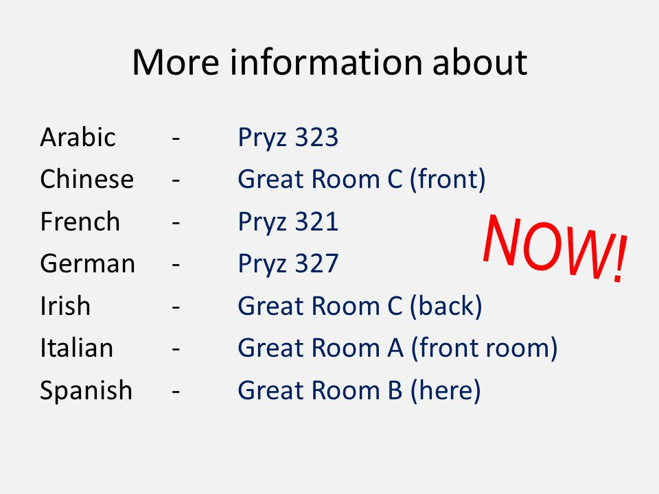 More information about Arabic-Pryz 323 Chinese-Great Room C (front) French-Pryz 321 German-Pryz 327 Irish-Great Room C (back) Italian-Great Room A (front room) Spanish-Great Room B (here) NOW!